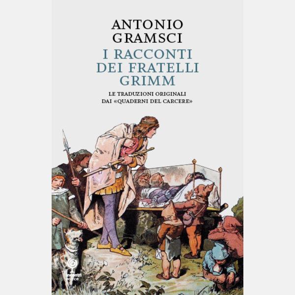 Antonio Gramsci Lettere Dal Carcere: I Racconti Dei Fratelli Grimm